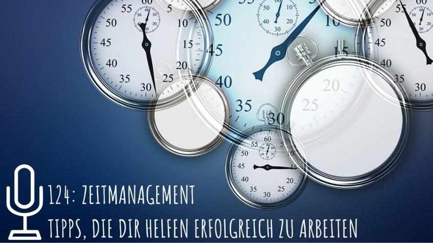 124: Zeitmanagement Tipps, die dir helfen erfolgreich zu arbeiten