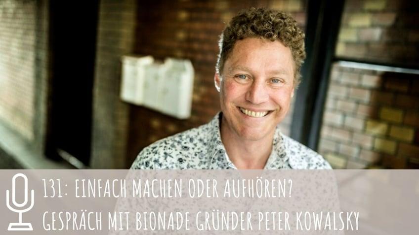 131: Einfach machen oder aufhören? Gespräch mit Bionade Gründer Peter Kowalsky