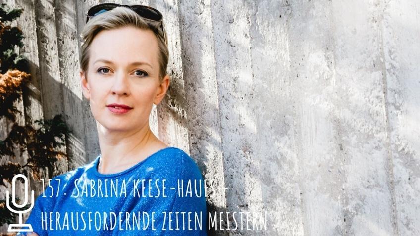 157: Sabrina Keese-Haufs - Herausfordernde Zeiten als Unternehmerin meistern